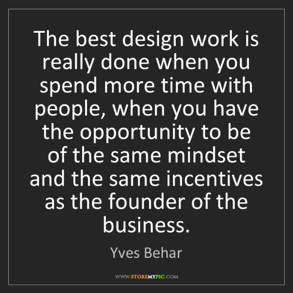 Yves Behar: The best design work is really done when you spend more...