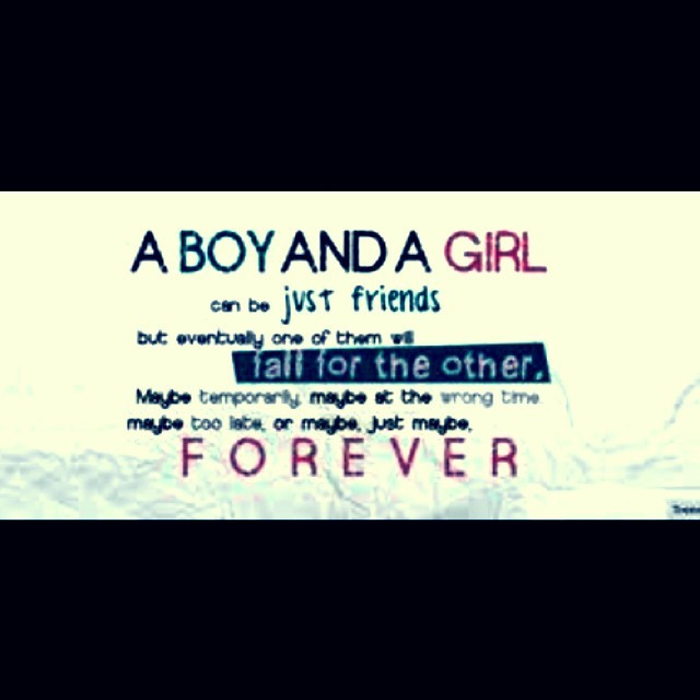 A Boy And A Girl Can Be Just Friends But Eventually One Of Them Fall