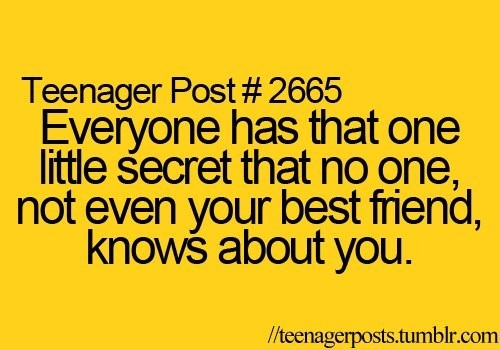 Everyone has that one little secret that no one not even ...