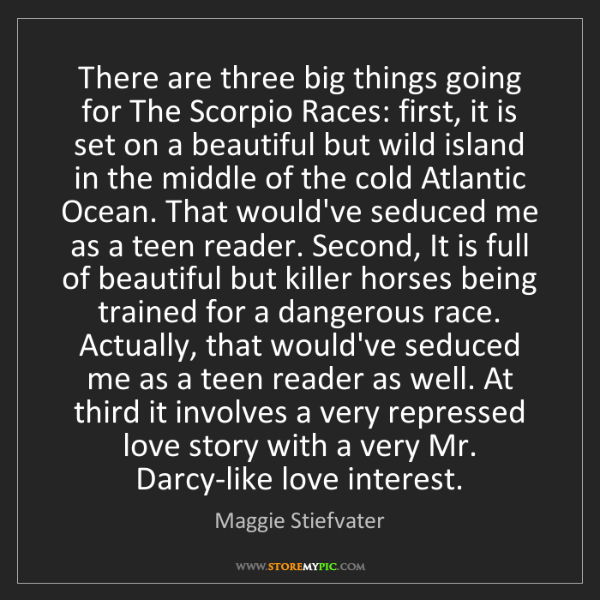 Maggie Stiefvater: There are three big things going for The Scorpio Races:...