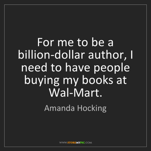 Amanda Hocking: For me to be a billion-dollar author, I need to have...