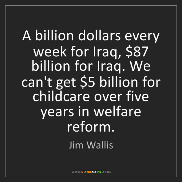 Jim Wallis: A billion dollars every week for Iraq, $87 billion for...