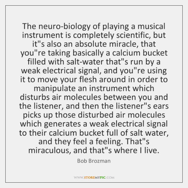 The neuro-biology of playing a musical instrument is completely scientific, but it's ...
