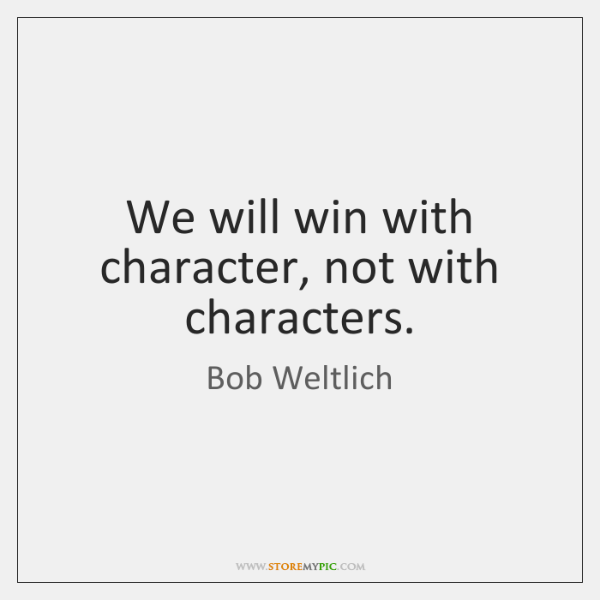 We will win with character, not with characters.