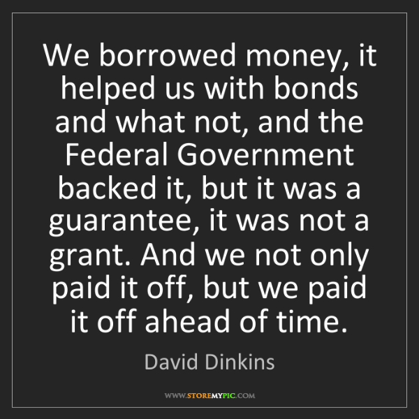 David Dinkins: We borrowed money, it helped us with bonds and what not,...