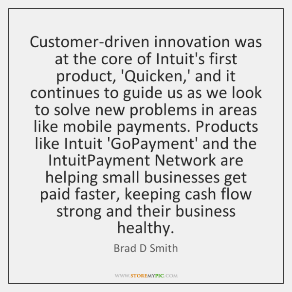 Customer-driven innovation was at the core of Intuit's first product, 'Quicken,' ...