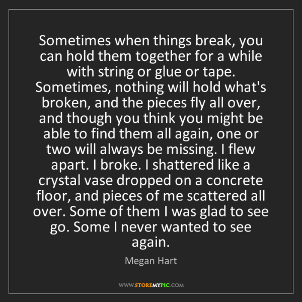 Megan Hart: Sometimes when things break, you can hold them together...
