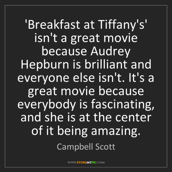 Campbell Scott: 'Breakfast at Tiffany's' isn't a great movie because...
