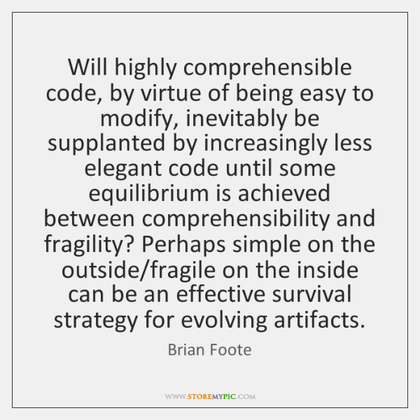 Will highly comprehensible code, by virtue of being easy to modify, inevitably ...