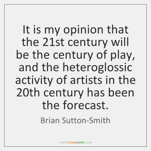 It is my opinion that the 21st century will be the century ...