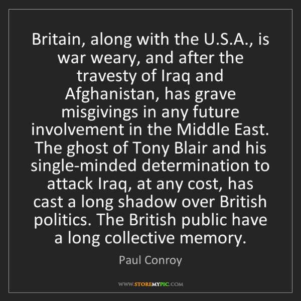 Paul Conroy: Britain, along with the U.S.A., is war weary, and after...
