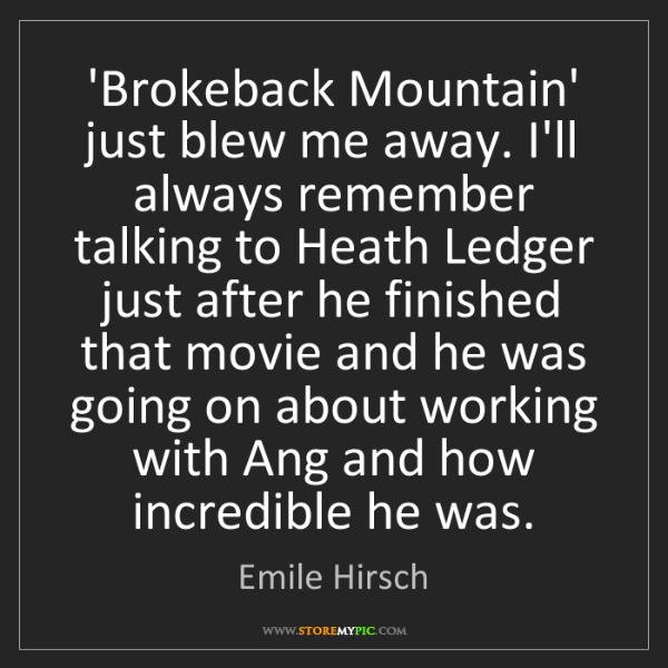 Emile Hirsch: 'Brokeback Mountain' just blew me away. I'll always remember...