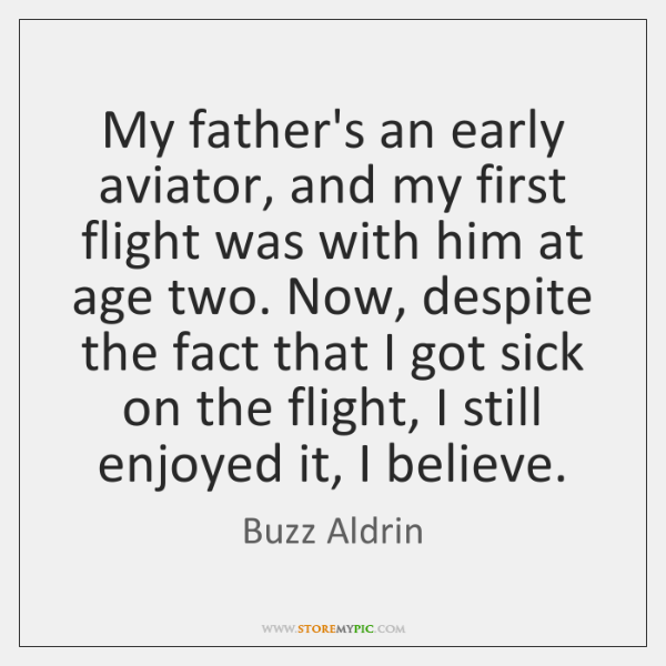 My father's an early aviator, and my first flight was with him ...