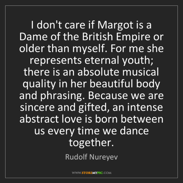 Rudolf Nureyev: I don't care if Margot is a Dame of the British Empire...