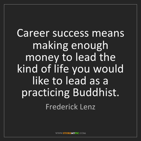 Frederick Lenz: Career success means making enough money to lead the...