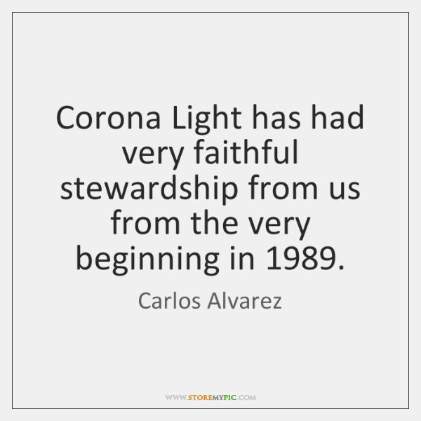 Corona Light has had very faithful stewardship from us from the very ...