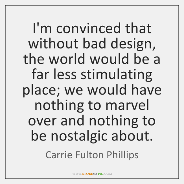 I'm convinced that without bad design, the world would be a far ...