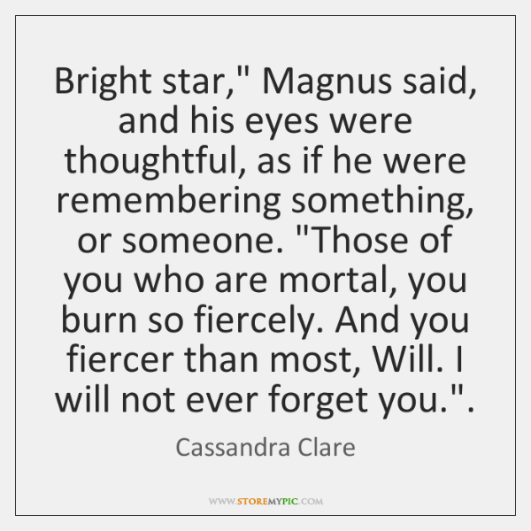 """Bright star,"""" Magnus said, and his eyes were thoughtful, as if he ..."""
