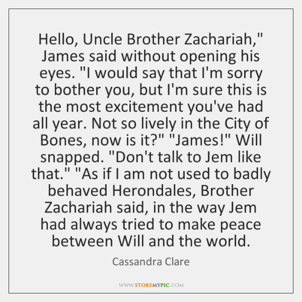 "Hello, Uncle Brother Zachariah,"" James said without opening his eyes. ""I would ..."