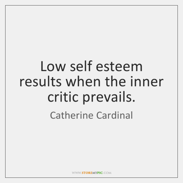 Low self esteem results when the inner critic prevails.