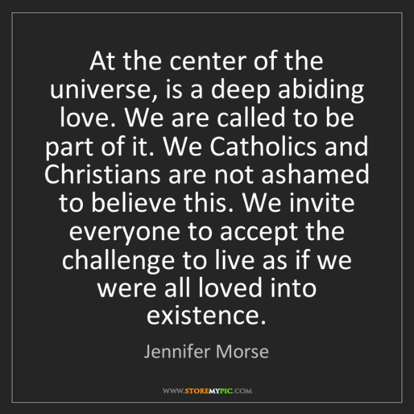 Jennifer Morse: At the center of the universe, is a deep abiding love....