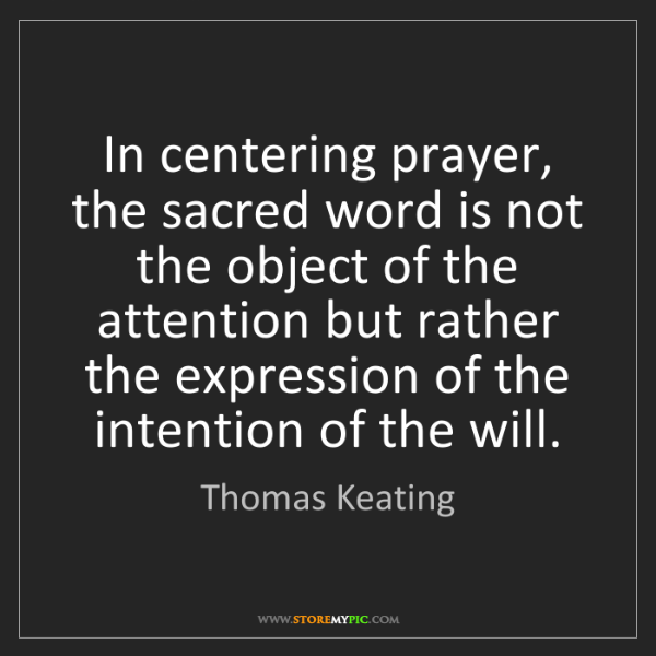 Thomas Keating: In centering prayer, the sacred word is not the object...