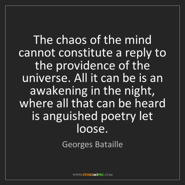 Georges Bataille: The chaos of the mind cannot constitute a reply to the...
