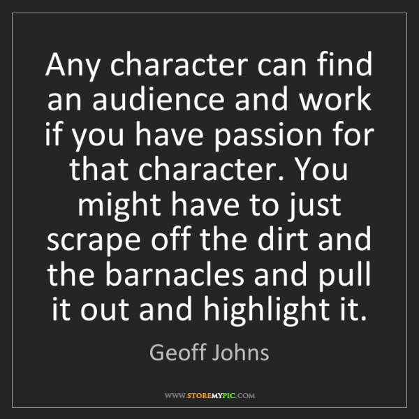 Geoff Johns: Any character can find an audience and work if you have...