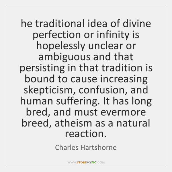 he traditional idea of divine perfection or infinity is hopelessly unclear or ...