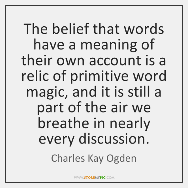 The belief that words have a meaning of their own account is ...