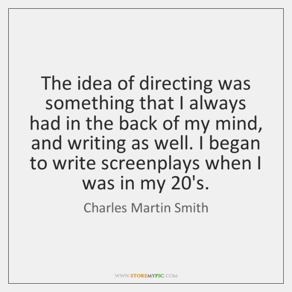 The idea of directing was something that I always had in the ...
