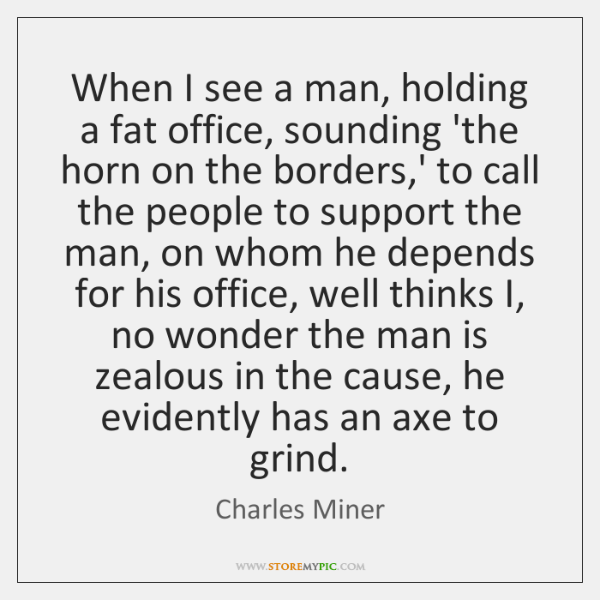 When I see a man, holding a fat office, sounding 'the horn ...