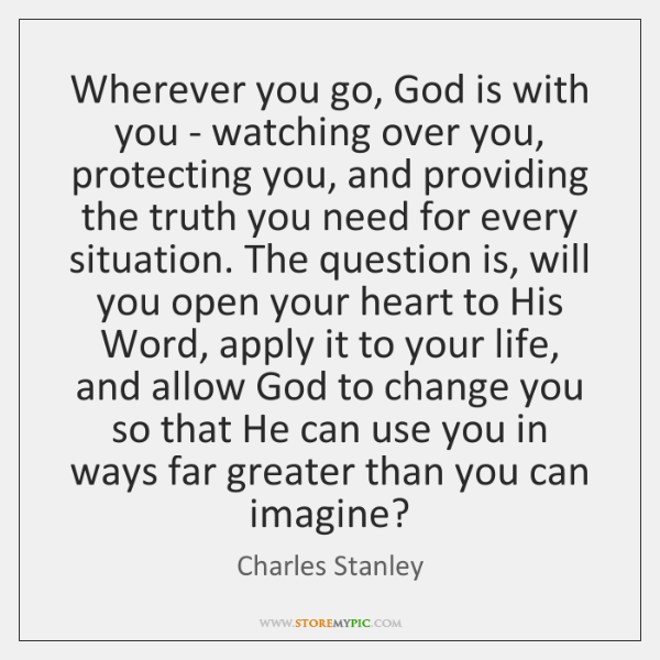 Wherever You Go God Is With You Watching Over You Protecting