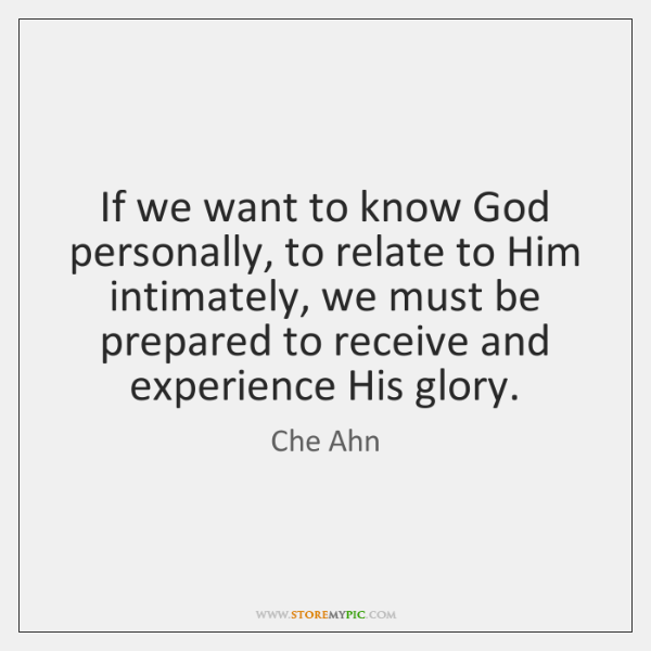 If we want to know God personally, to relate to Him intimately, ...