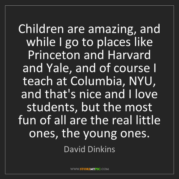David Dinkins: Children are amazing, and while I go to places like Princeton...
