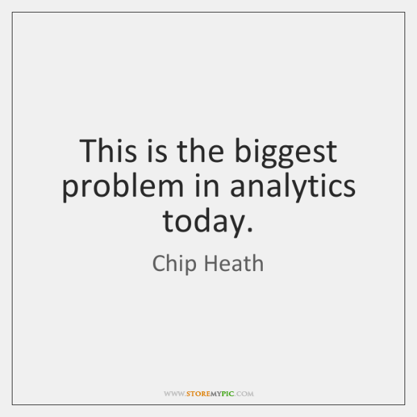 This is the biggest problem in analytics today.