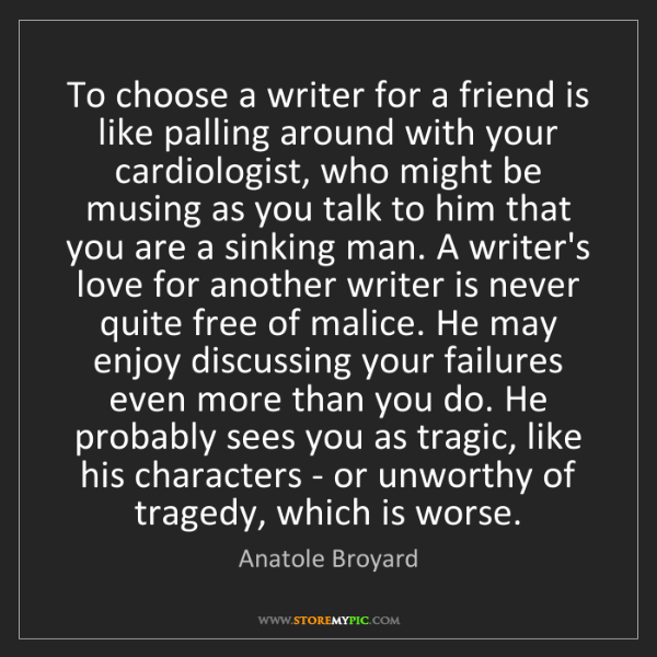 Anatole Broyard: To choose a writer for a friend is like palling around...