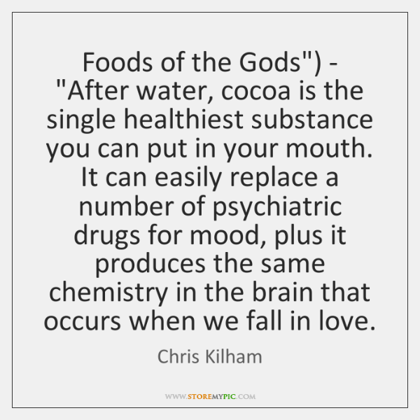 """Foods of the Gods"""") - """"After water, cocoa is the single healthiest ..."""