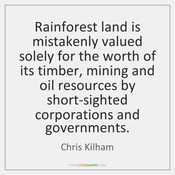 Rainforest land is mistakenly valued solely for the worth of its timber, ...