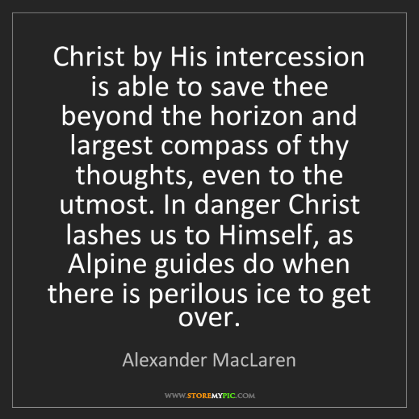Alexander MacLaren: Christ by His intercession is able to save thee beyond...