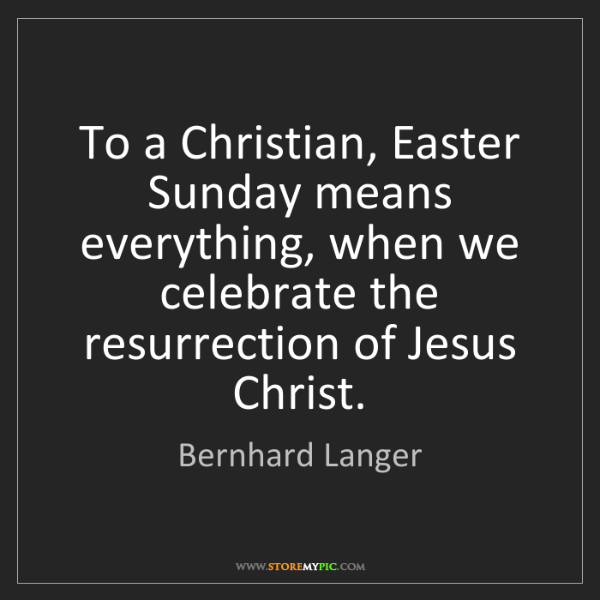 Bernhard Langer: To a Christian, Easter Sunday means everything, when...