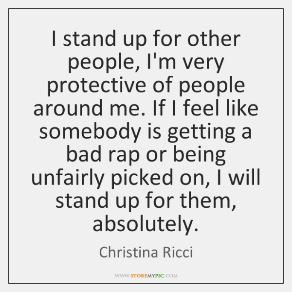 I Stand Up For Other People Im Very Protective Of People Around