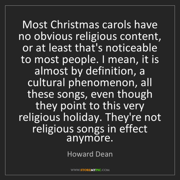Howard Dean: Most Christmas carols have no obvious religious content,...