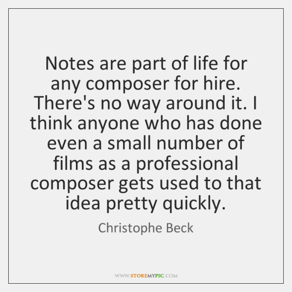 Notes are part of life for any composer for hire. There's no ...