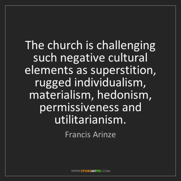 Francis Arinze The Church Is Challenging Such Negative Cultural Elements