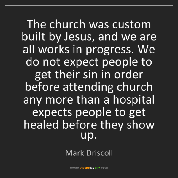 Mark Driscoll: The church was custom built by Jesus, and we are all...