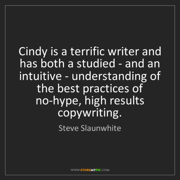 Steve Slaunwhite: Cindy is a terrific writer and has both a studied - and...