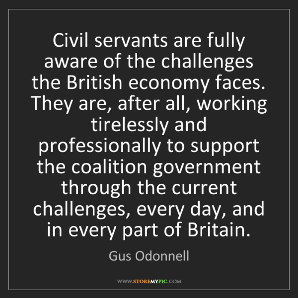 Gus Odonnell: Civil servants are fully aware of the challenges the...