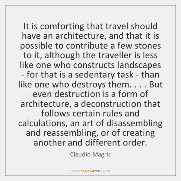It is comforting that travel should have an architecture, and that it ...