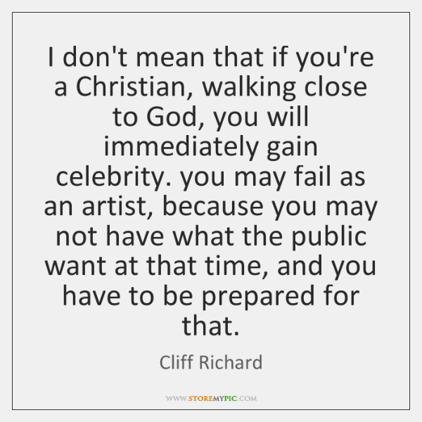 I don't mean that if you're a Christian, walking close to God, ...